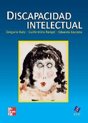 DISCAPACIDAD INTELECTUAL. Gregorio Katz, Guillermina Rangel y Eduardo Lazcano. Coordinación ...