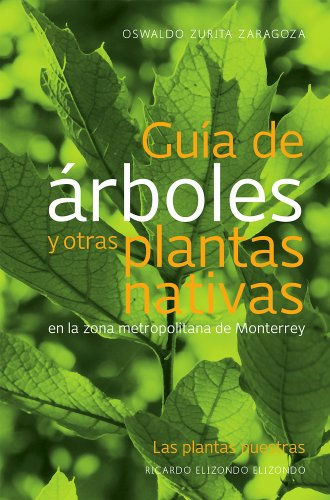 9786077577157: Guia de arboles y otras plantas nativas del area metropolitana de Monerrey (Spanish Edition)