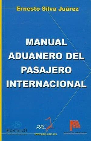MANUAL ADUANERO DEL PASAJERO INTERNACIONAL: ERNESTO, SILVA JUAREZ