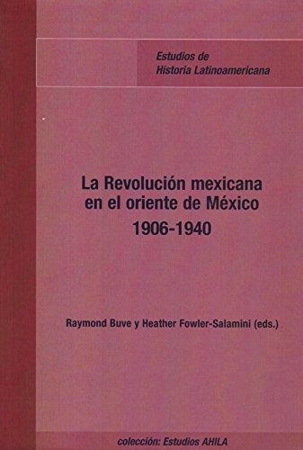 REVOLUCION MEXICANA EN EL ORIENTE DE MEXICO: BUVE RAYMOND, FOWLER