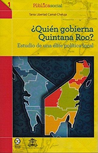 9786077588900: ¿QUIEN GOBIERNA QUINTANA ROO? ESTUDIO DE UNA ÉLITE POLÍTICA LOCAL