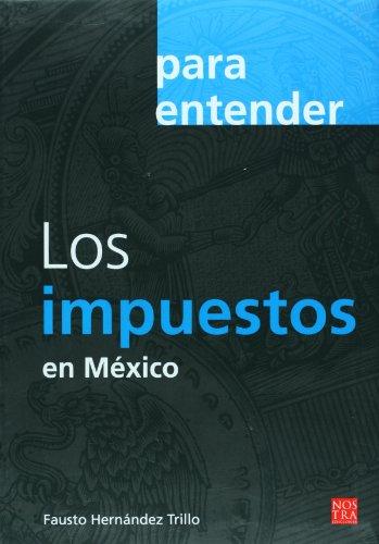 Los impuestos en Mexico (coleccion Para Entender): Trillo,, Fausto Hernandez