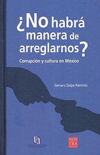9786077603849: NO HABRA MANERA DE ARREGLARNOS. CORRUPCION Y CULTURA EN MEXICO / PD.