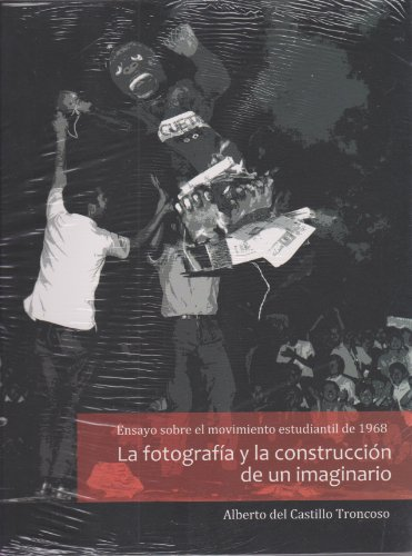 9786077613770: Ensayo sobre el movimiento estudiantil de 1968. La fotografía y la construcción de un imaginario