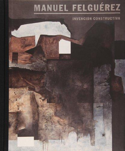 9786077622499: Manuel Felguerez. Invencion constructiva (Spanish Edition)