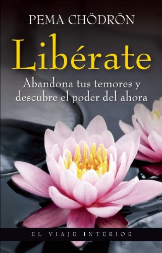9786077626794: Liberate / Taking the Leap: Abandona tus temores y descubre el poder del ahora / Freeing Ourselves from Old Habits and Fears (El Viaje Interior)