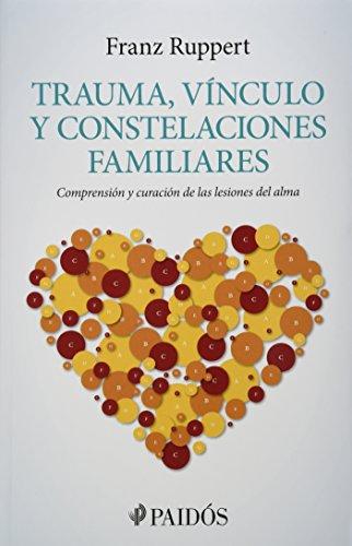 9786077626992: Trauma Vinculo Y Constelaciones Familiares: Compresion Y Curacion De Las Lesiones Del Alma (Spanish Edition)