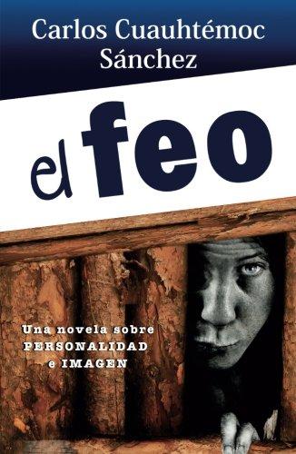 El feo (Libros Que Leo Completos) (Spanish: Carlos Cuauhtemoc Sanchez