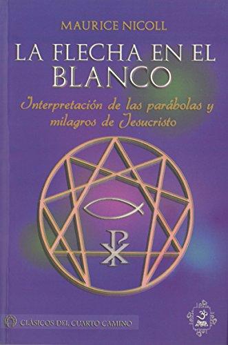 9786077628019: LA FLECHA EN EL BLANCO: INTERPRETACION DE LAS PARABOLAS Y MILAGRO S DE JESUCRISTO