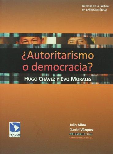 Autoritarismo o democracia? Hugo Chavez y Evo Morales (Spanish Edition): Julio Aibar, Daniel ...