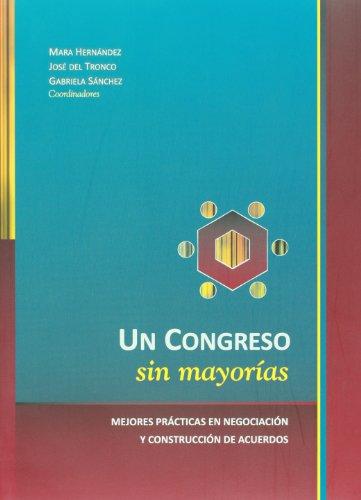 9786077629276: Un Congreso sin mayorias. Mejores practicas en negociacion y construccion de acuerdos (Spanish Edition)