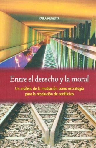 9786077629337: Entre el derecho y la moral. Un analisis de la mediacion como estrategia para la resolucion de conflictos (Spanish Edition)