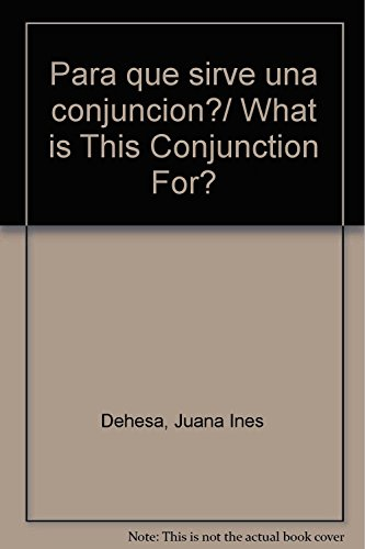 9786077645146: Para que sirve una conjuncion?/ What is This Conjunction For? (Spanish Edition)