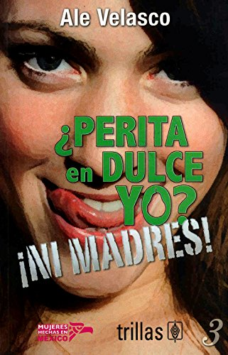 9786077671305: ¿Perita en dulce yo? / Sweet as Pear I?: ¡Ni madres! (Mujeres Hechas En México) (Spanish Edition)
