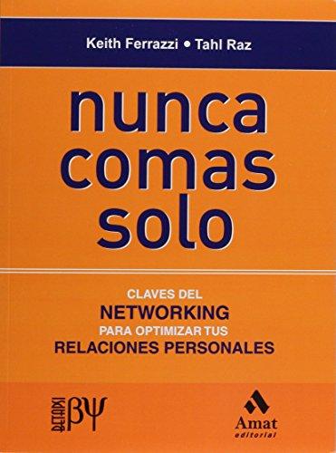Nunca Comas Solo, Claves del NETWORKING para Optimizar tus Relaciones Personales (Spanish Edition) (6077686255) by Keith FERRAZZI; Tahl RAZ