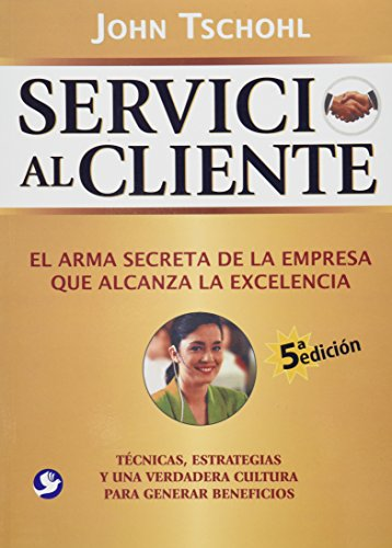 9786077723004: SERVICIO AL CLIENTE: EL ARMA SECRETA DE LA EMPRESA QUE LOGRA LA EXCELENCIA