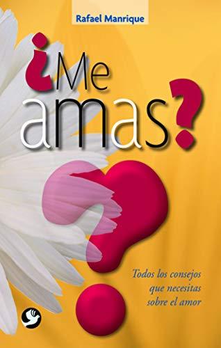 Me Amas?: Todos Los Consejos Que Necesitas Sobre El Amor: Manrique, Rafael
