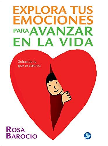 Explora tus emociones para avanzar en la vida: Soltando lo que te estorba (Spanish Edition): ...