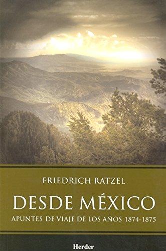 DESDE MÉXICO APUNTES DE VIAJE DE LOS AÑOS 1874-1875 - RATZEL, FRIEDRICH LUNA, LUCÍA