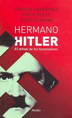 Hermano Hitler. El debate de los historiadores: Thomas Mann - Ernst Nolte - Jurgen Habermas