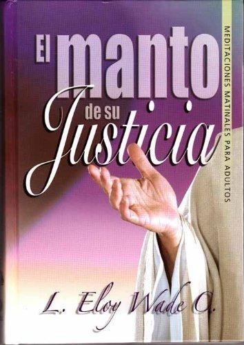 El Manto de Su Justicia: Meditaciones Matinales: C., L. Eloy