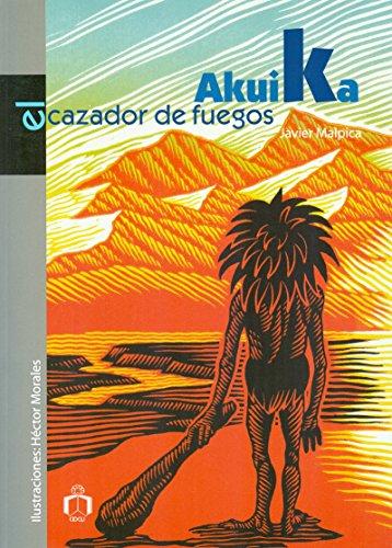Akuika. El cazador de fuegos.: Malpica, Javier [México, 1965]:
