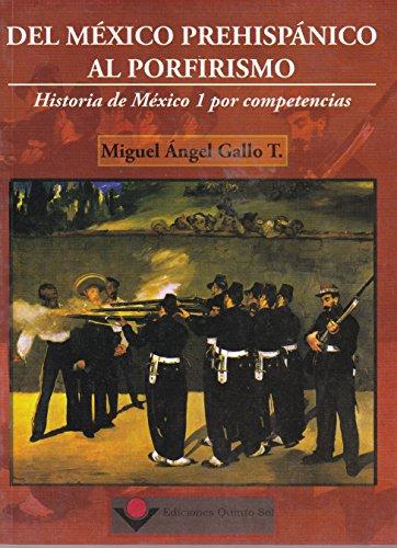 Del Mexico prehispanico al porfirismo. Historia de: Gallo, Miguel angel