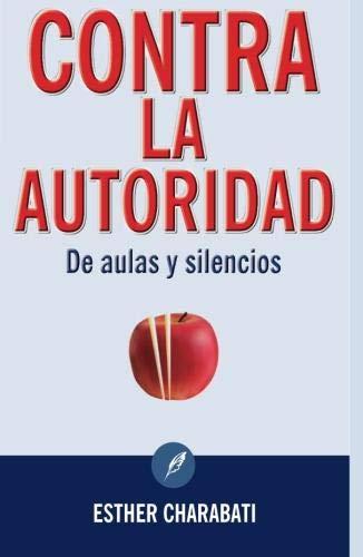 9786077757221: Contra la autoridad / Against authority: De Aulas Y Silencios / Classrooms and Silences