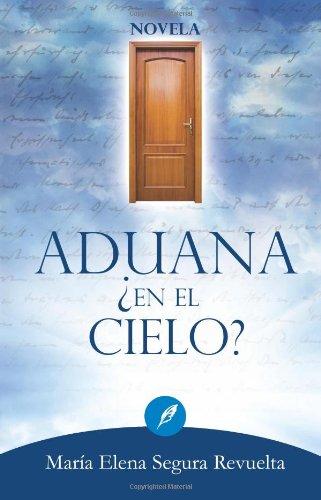 Aduana ¿en el cielo? (Spanish Edition): Segura, Maria Elena