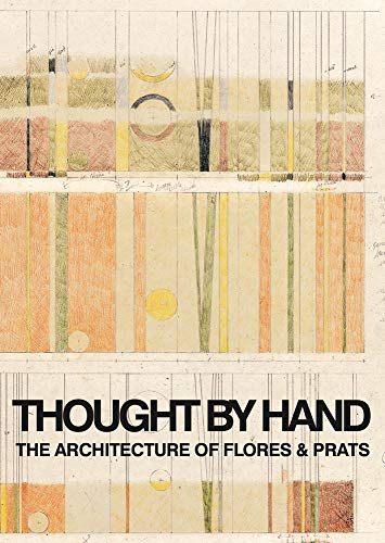 9786077784753: Thought by Hand - The Architecture of Flores & Prats