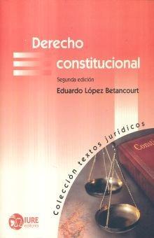 Derecho Constitucional 2ª Edicion: Eduardo Lopez Betancourt