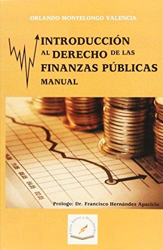 INTRODUCCION AL DERECHO DE LAS FINANZAS PUBLICAS: MONTELONGO VALENCIA, ORLANDO