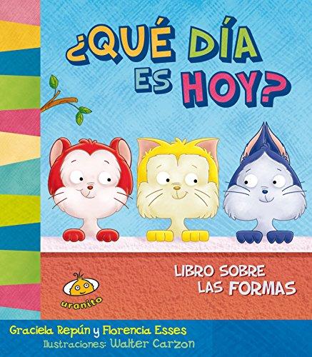 Que dia es hoy?/ What Day is Today?: Libro Sobre Las Formas/ Book About Shapes: Florencia...