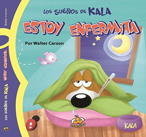 Estoy enfermita (Spanish Edition) (Los Suenos De Kala): Walter Carzon