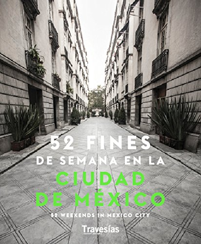 52 Weekends in Mexico City: Travesias