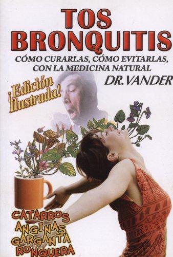9786077872016: Tos y Bronquitis. Como curarlas, como evitarlas con la medicina natural. (Spanish Edition)