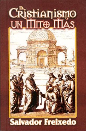 El Cristianismo Un Mito Mas (Spanish Edition): Freixedo, Salvador