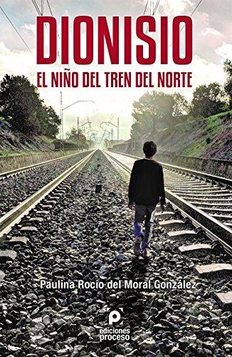 9786077876106: DIONISIO: EL NIÑO DEL TREN DEL NORTE