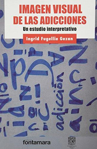9786077971016: LA IMAGEN VISUAL DE LAS ADICCIONES. Un estudio interpretativo