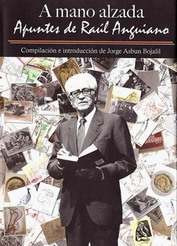 A MANO ALZADA. APUNTES DE RAUL ANGUIANO: Jorge Asbun Bojalil
