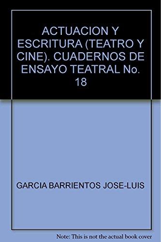 ACTUACION Y ESCRITURA (TEATRO Y CINE). CUADERNOS: Barrientos, José-Luis García