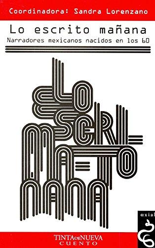 9786078126033: lo escrito manana: narradores mexicanos