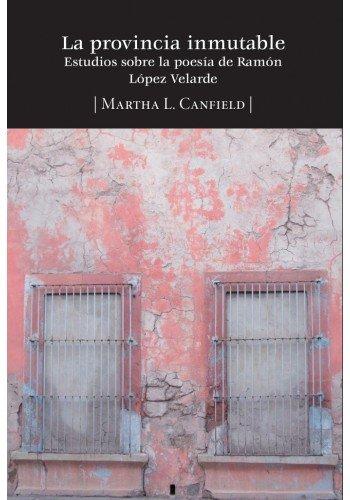 9786078167463: La Provincia Inmutable. Estudios Sobre La Poesia De Ramon Lopez Velarde