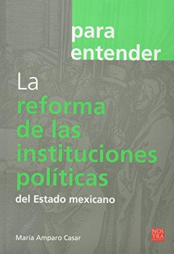 9786078237326: REFORMA DE LAS INSTITUCIONES POLITICAS DEL ESTADO MEXICANO, LA / PARA ENTENDER