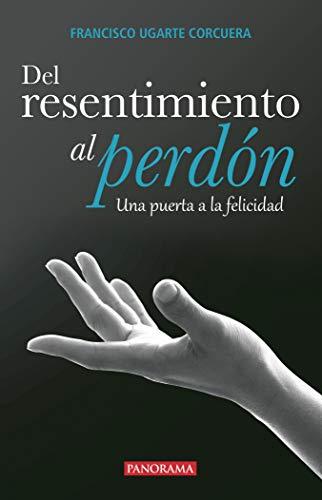 Del resentimiento al perdón Format: Paperback: Ugarte Corcuera, Francisco