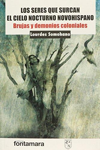 9786078252510: Los seres que surcan el cielo nocturno novohispano. Brujas y demonios coloniales.