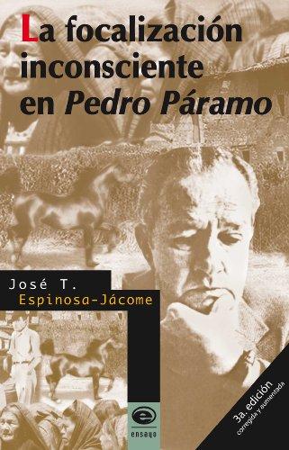 LA FOCALIZACI?N INCONSCIENTE EN PEDRO P?RAMO: JOSE T ESPINOSA-JACOME