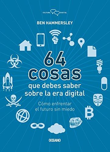 9786078303243: 64 Cosas Que Debes Saber Sobre la Era Digital: Como Enfrentar el Futuro Sin Miedo = 64 Things You Should Know about the Digital Age (Cultura Digital)