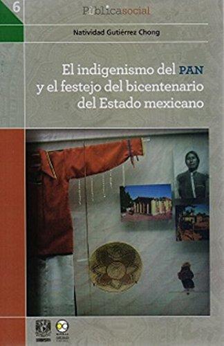 9786078348558: El indigenismo del PAN y el festejo del bicentenario del Estado mexicano