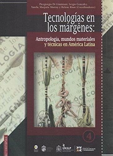 9786078348633: TECNOLOGÍAS EN LOS MÁRGENES:ANTROPOLOGÍA, MUNDOS MATERIALES Y TÉCNICAS EN AMÉRICA LATINA